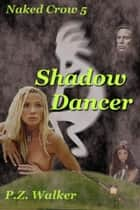Naked Crow 5: Shadow Dancer ebook by P.Z. Walker