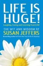 Life Is Huge! ebook by Susan Jeffers, Ph.D.