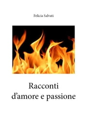 Racconti d' amore e passione ebook by Felicia Salvati