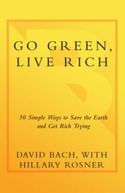Go Green, Live Rich - 50 Simple Ways to Save the Earth and Get Rich Trying ebook by David Bach,Hillary Rosner