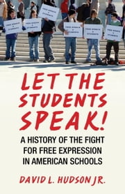 Let the Students Speak! - A History of the Fight for Free Expression in American Schools ebook by David L. Hudson