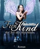 Feenkind - Band 1: Der See des Abschieds ebook by Elvira Zeißler