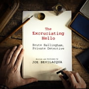 The Excruciating Hello - Brute Ballingham, Private Detective audiobook by Joe Bevilacqua