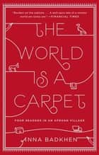 The World Is a Carpet - Four Seasons in an Afghan Village ebook by Anna Badkhen