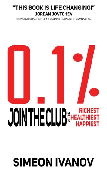 0.1% - Join The Club of The Richest, Healthiest, Happiest ebook by Simeon Ivanov