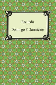 Facundo: Or, Civilization and Barbarism ebook by Domingo F. Sarmiento