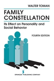 Family Constellation - Its Effects on Personality and Social Behavior, 4th Edition ebook by Walter Toman, PhD