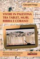 Vivere in Palestina tra tablet, muri, Bibbia e Corano eBook by Giovanni Verga, Francesco Battistini