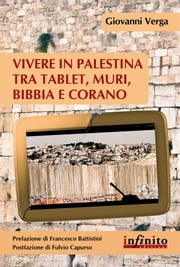 Vivere in Palestina tra tablet, muri, Bibbia e Corano ebook by Giovanni Verga