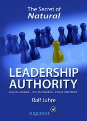 The Secret of Natural Leadership Authority - How it is created - How it is blocked - How it is hindered ebook by Ralf Juhre