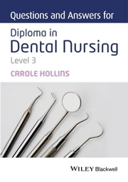 Questions and Answers for Diploma in Dental Nursing, Level 3 ebook by Carole Hollins