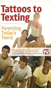 Tattoos to Texting - Parenting Today's Teens ebook by Dr. Sue Hubbard,Dina Conte Schulz