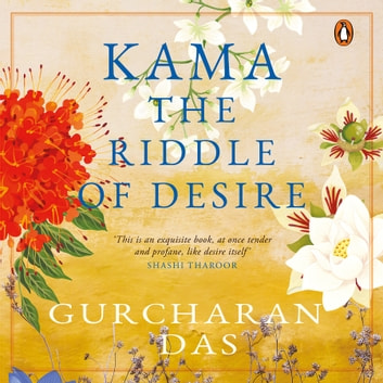 Kama: The Riddle of Desire audiobook by Gurcharan Das