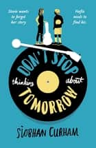 Don't Stop Thinking About Tomorrow ebook by Siobhan Curham
