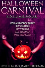 Halloween Carnival Volume 4 ebook by Brian James Freeman, Kealan Patrick Burke, Ray Garton,...