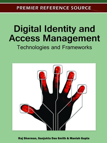 Digital Identity and Access Management - Technologies and Frameworks ebook by
