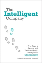 The Intelligent Company - Five Steps to Success with Evidence-Based Management ebook by Bernard Marr, Thomas H. Davenport