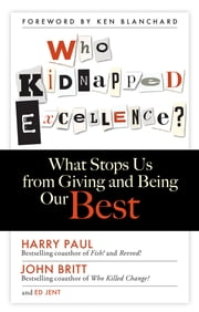 Who Kidnapped Excellence? - What Stops Us from Giving and Being Our Best ebook by Harry Paul,John Britt,Ed Jent
