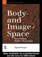 Body-and Image-Space ebook by Sigrid Weigel