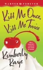 Kiss Me Once, Kiss Me Twice ebook by Kimberly Raye