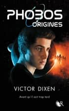 Phobos - Origines ebook by Victor DIXEN