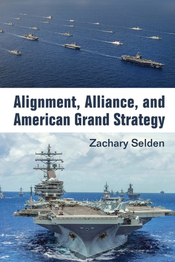 Alignment, Alliance, and American Grand Strategy ebook by Zachary Selden