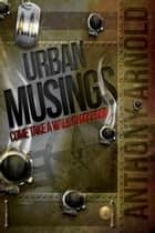 Urban Musings ebook by Anthony Arnold