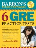 6 GRE Practice Tests ebook by Kotchian, Vince