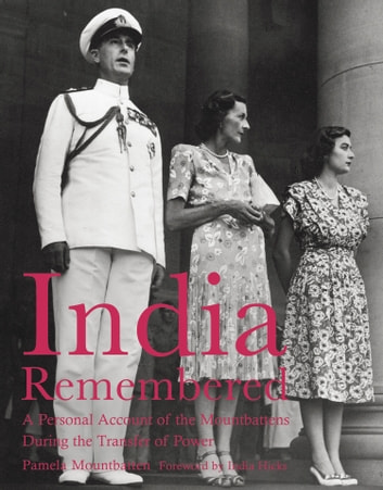 India Remembered - A Personal Account of the Mountbattens During the Transfer of Power eBook by India Hicks,Pamela Mountbatten