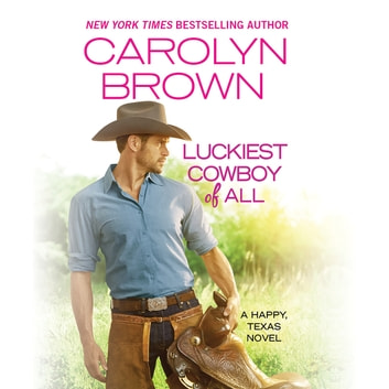 Luckiest Cowboy of All - Two full books for the price of one audiobook by Carolyn Brown