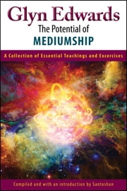 The Potential of Mediumship: A Collection of Essential Teachings and Exercises ebook by Glyn Edwards