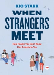 When Strangers Meet - How People You Don't Know Can Transform You ebook by Kio Stark