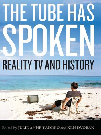 The Tube Has Spoken - Reality TV and History ebook by