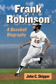 Frank Robinson - A Baseball Biography ebook by John C. Skipper