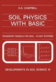 Soil Physics with BASIC: Transport Models for Soil-Plant Systems ebook by Campbell, G.S.