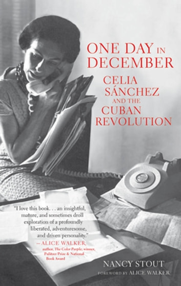 One Day in December - Celia Sánchez and the Cuban Revolution ebook by Nancy Stout