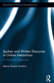 Spoken and Written Discourse in Online Interactions - A Multimodal Approach ebook by Maria Grazia Sindoni