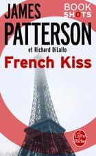 French Kiss - Bookshots ebook by James Patterson, Richard DiLallo