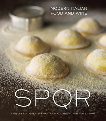 SPQR - Modern Italian Food and Wine ebook by Shelley Lindgren,Matthew Accarrino,Kate Leahy