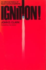 Ignition!: An Informal History of Liquid Rocket Propellants ebook by Clark, John Drury