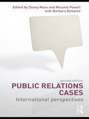 Public Relations Cases - International Perspectives ebook by Danny Moss,Melanie Powell,Barbara DeSanto