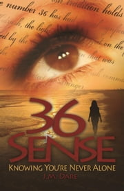 36 Sense: Knowing You're Never Alone ebook by J.M. Dare
