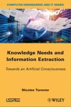 Knowledge Needs and Information Extraction ebook by Nicolas Turenne