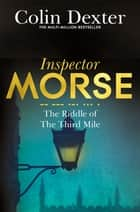 The Riddle Of The Third Mile: An Inspector Morse Mystery 6 ebook by Colin Dexter