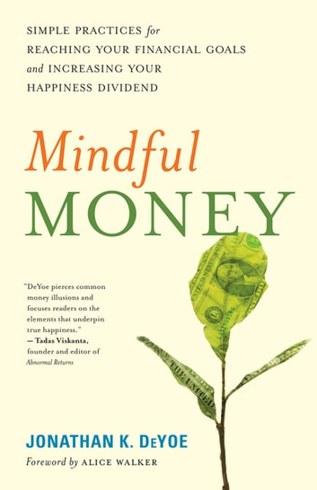 Mindful Money - Simple Practices for Reaching Your Financial Goals and Increasing Your Happiness Dividend ebook by Jonathan K. DeYoe