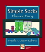 Simple Socks: Plain And Fancy ebook by Priscilla Gibson roberts