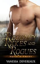 Once A Thief-Regency Rakes and Rogues ebook by Vanessa Devereaux