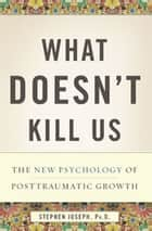 What Doesn't Kill Us ebook by Stephen Joseph, Ph.D.