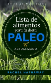 Lista de alimentos para la dieta Paleo - Actualizado / Spanish Language Edition (Updated Paleo Diet Food List Book) ebook by Rachel Hathaway