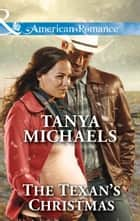 The Texan's Christmas (Mills & Boon American Romance) (Texas Rodeo Barons, Book 7) ebook by Tanya Michaels